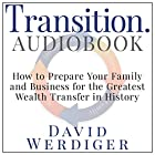 Transition: How to Prepare Your Family and Business for the Greatest Wealth Transfer in History Hörbuch von David Werdiger Gesprochen von: David Werdiger