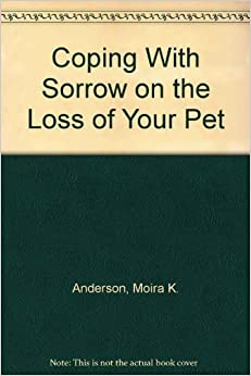 Coping With Sorrow on the Loss of Your Pet by Moira K. Anderson (1994-04-03)