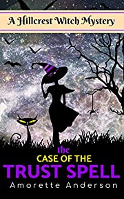 The Case of the Trust Spell: A Hillcrest Witch Mystery (Hillcrest Witch Cozy Mystery Book 4)