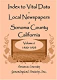Index to Vital Data in Local Newspapers of Sonoma County, California, Volume VI, Sonoma County Genealogical Society Staff, 0788443585