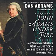 John Adams Under Fire: The Founding Father's Fight for Justice in the Boston Massacre Murder T
