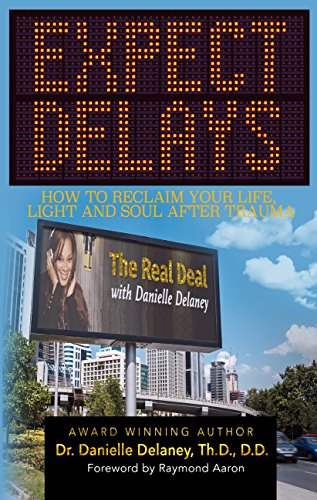 Expect Delays: How to Reclaim Your Life, Light and Soul After Trauma by [Delaney Th.D. D.D., Dr. Danielle]