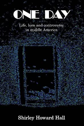 One Day Life Love And Controversy In Middle America Ebook Shirley Howard Hall