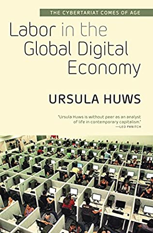Labor in the Global Digital Economy: The Cybertariat Comes of Age (A A Comes Of Age)