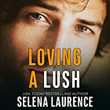 Loving a Lush Audiobook by Selena Laurence Narrated by Alexander Cendese, Abby Craden