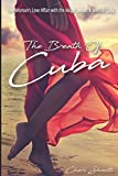 The Breath of Cuba: One Womans Love Affair with the Magic, Music and Men of Cuba