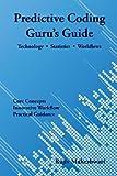 Predictive Coding Guru's Guide : Technology, Statistics and Workflows, Maheshwari, Rajiv, 0989385000
