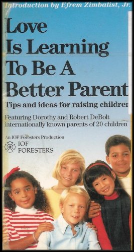 Love Is Learning to Be a Better Parent: Tips and Ideas for Raising Children