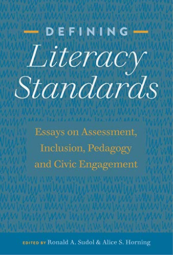 Defining Literacy Standards: Essays on Assessment, Inclusion, Pedagogy and Civic Engagement (Studies in Composition and Rhetoric Book 10) por Ronald A. Sudol,Alice S. Horning