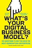 you business model - What's Your Digital Business Model?: Six Questions to Help You Build the Next-Generation Enterprise
