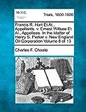 Francis R. Hart et at. , Appellants. V. Ernest Wiltsee et Al. , Appellees. in the Matter of Henry S. Parker V. New England Oil Corporation Volume 8 Of 1, Charles F. Choate, 1275099149