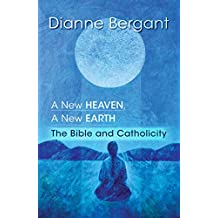 A New Heaven, A New Earth: The Bible and Catholicity (Catholocity in an Evolving Universe)