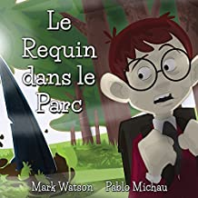Le Requin dans le Parc (French Edition)
