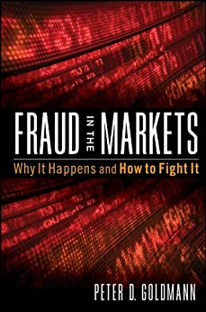 Fraud in the Markets: Why It Happens and How to Fight It by [Goldmann, Peter]