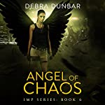 Angel of Chaos: Imp, Book 6 | Debra Dunbar