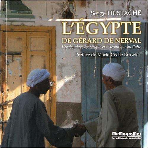 Lire un L'Egypte de Gérard de Nerval Vagabondages Esoteriques et Maconniques au Caire pdf, epub ebook