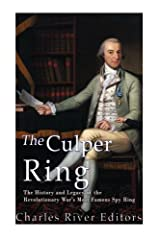 The Culper Ring: The History and Legacy of the Revolutionary War's Most Famous Spy Ring