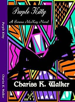 Purple Kitty: A Serena McKay Novel by [Walker, Chariss K.]