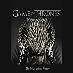 Game of Thrones Revealed | Nicholas Perry