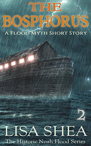 The Bosphorus - A Flood Myth Short Story (The Historic Noah Flood Series Book 2)