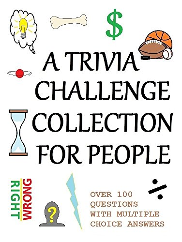A TRIVIA CHALLENGE COLLECTION FOR PEOPLE: OVER 100 QUESTIONS WITH MULTIPLE CHOICE -