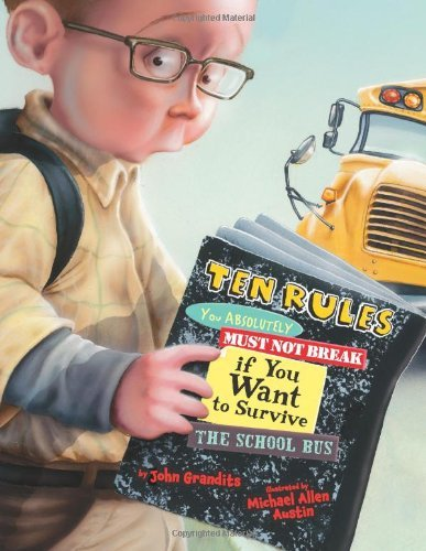 Ten Rules You Absolutely Must Not Break if You Want to Survive the School Bus [Hardcover] [2011] (Author) John Grandits, Michael Allen Austin