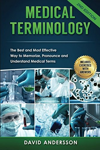 Medical Terminology: The Best and Most Effective Way to Memorize, Pronounce and Understand Medical Terms: Second Edition (Best Way To Get Into Med School)