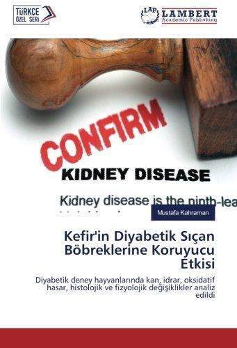 Kefir'in Diyabetik San Bbreklerine Koruyucu Etkisi: Diyabetik deney hayvanlarnda kan, idrar, oksidatif hasar, histolojik ve fizyolojik deiiklikler analiz edildi (Turkish Edition)