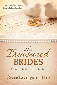 The Treasured Brides Collection: Three Timeless Romances from a Beloved Author (Love Endures) by [Hill, Grace Livingston]