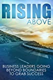 #6: Rising Above: Business Leaders Going Beyond Boundaries to Grab Success