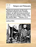 Twenty Six Sermons, on the Most Important Subjects of the Christian Religion; As Well Doctrinal As Practical, Joshua Allen, 1140765698