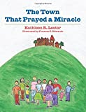 The Town That Prayed a Miracle, Kathleen Lester, 1495931889