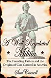 A Well-Regulated Militia: The Founding Fathers and
