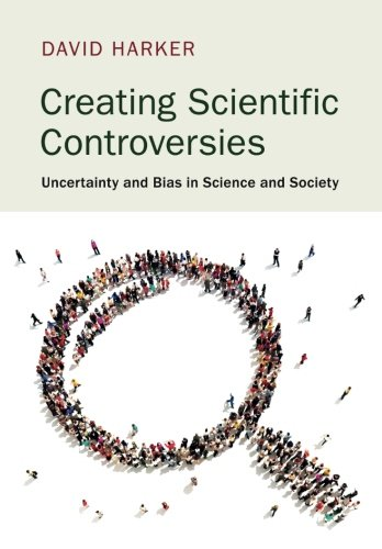 Creating Scientific Controversies: Uncertainty and Bias in Science and Society