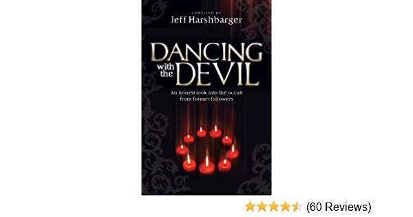 Dancing with the devil an honest look into the occult from former dancing with the devil an honest look into the occult from former followers kindle edition by jeff harshbarger religion spirituality kindle ebooks fandeluxe Image collections