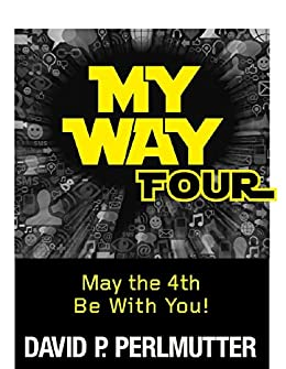 MY WAY FOUR: May the 4th Be With You! by [Perlmutter, David P]