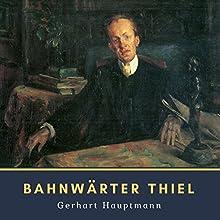 Bahnwärter Thiel Hörbuch von Gerhart Hauptmann Gesprochen von:  Eva K.