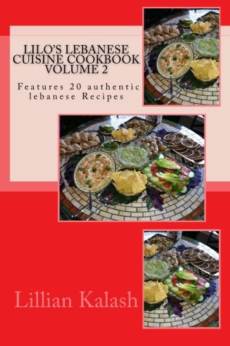 Read Online Lilo's Lebanese Cuisine Cookbook: VOLUME 2 Features 20 recipes (Easy Lebanese Cooking) PDF