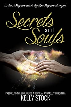 Secrets and Souls: Prequel to The Soul Guide - A Bertram and Mellissa Novella by [Stock, Kelly]