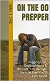 img - for On The Go Prepper: Bugging Out, Getting Home & The Last