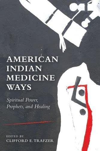 American Indian Medicine Ways: Spiritual Power, Prophets, and Healing
