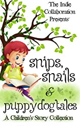 Snips, Snails & Puppy Dog Tales: A Children's Story Collection (The Indie Collaboration Presents) (Volume 4)