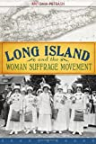 Long Island and the Woman Suffrage Movement, Antonia Petrash, 1609497686