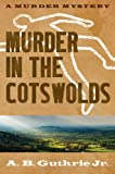 Murder in the Cotswolds, A. B. Guthrie, 0803230311
