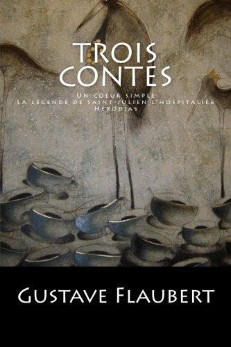 Trois Contes: Un coeur simple, La légende de saint-julien l'hospitalier, Hérodias.