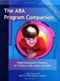The ABA Program Companion: Organizing Quality Programs for Children With Autism and PDD
