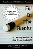 Fill in the Blanks to Learning Android 4 - Ice Cream Sandwich, Reginald Prior, 1469952971