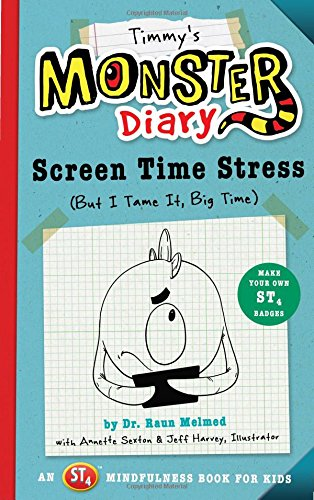 Timmy's Monster Diary: Screen Time Stress (But I Tame It, Big Time): An ST4 Mindfulness Book for Kids (Monster Diaries)
