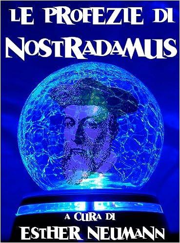 Kostenloser Download von Büchern im PDF-Format Le profezie di Nostradamus (con un saggio introduttivo di Esther Neumann) (Religioni e misticismo Vol. 6) (Italian Edition) PDF