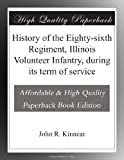 History of the Eighty-sixth Regiment, Illinois Volunteer Infantry, during its term of service is presented here in a high quality paperback edition. This popular classic work by John R. Kinnear is in the English language, and may not include ...